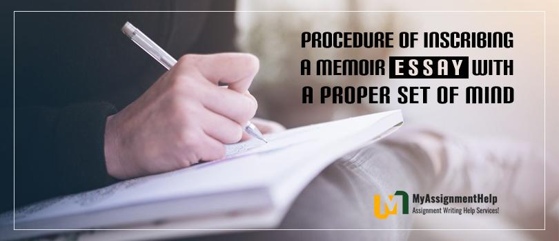 Procedure of Inscribing a Memoir Essay with a Proper Set of Mind